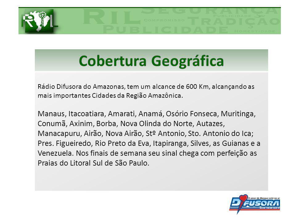 Rádio Difusora do Amazonas, tem um alcance de 600 Km, alcançando as mais importantes Cidades da Região Amazônica. Manaus, Itacoatiara, Amarati, Anamá,