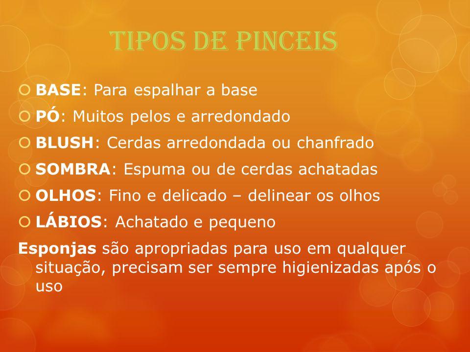 TIPOS DE PINCEIS BASE: Para espalhar a base PÓ: Muitos pelos e arredondado BLUSH: Cerdas arredondada ou chanfrado SOMBRA: Espuma ou de cerdas achatada