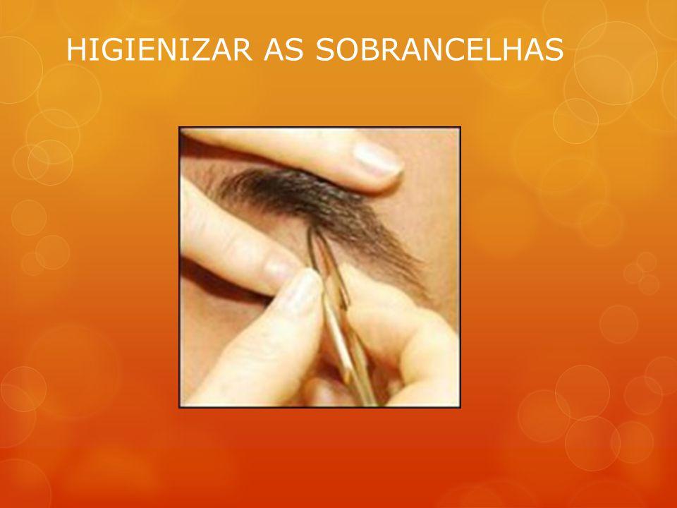 Limpar e retirar os excessos de pelos do rosto Higienizar as sobrancelhas ressalta o olhar.