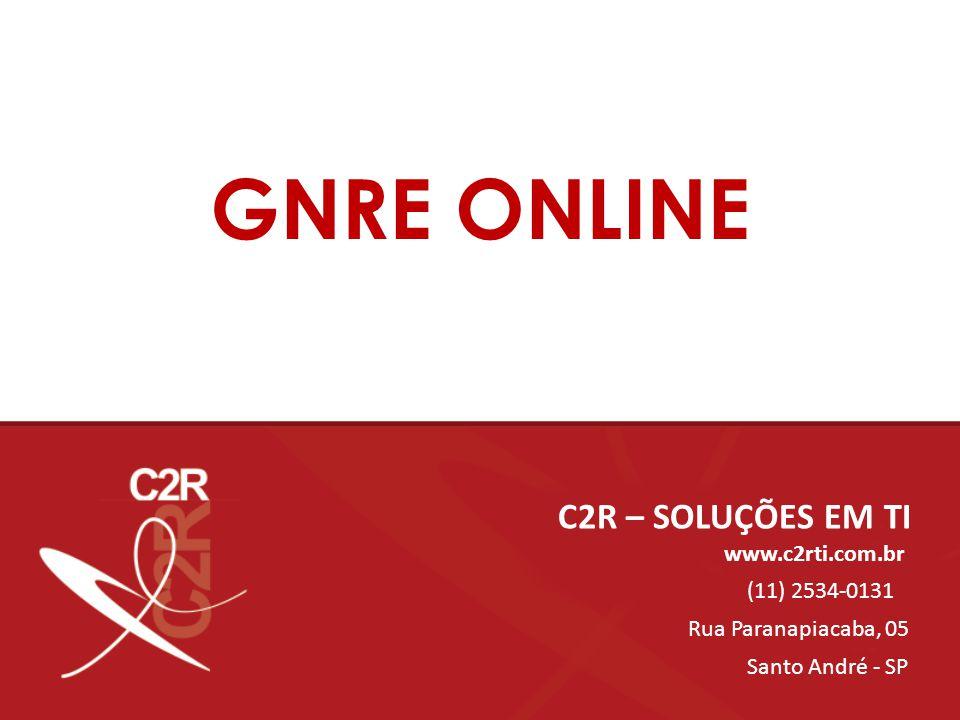 GNRE ONLINE C2R – SOLUÇÕES EM TI www.c2rti.com.br (11) 2534-0131 Rua Paranapiacaba, 05 Santo André - SP