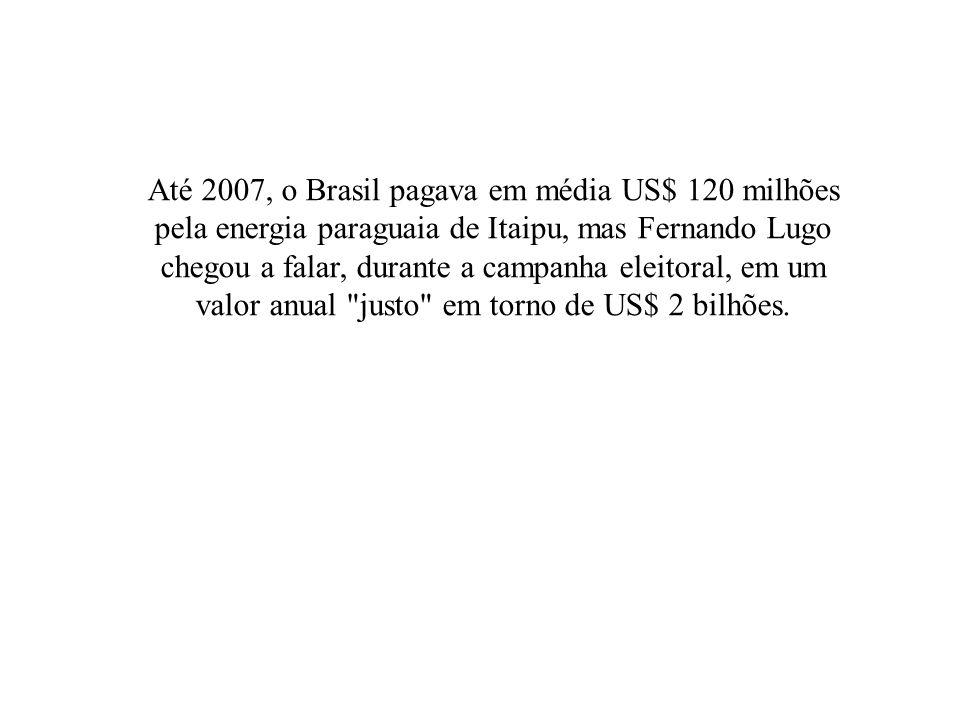 Até 2007, o Brasil pagava em média US$ 120 milhões pela energia paraguaia de Itaipu, mas Fernando Lugo chegou a falar, durante a campanha eleitoral, em um valor anual justo em torno de US$ 2 bilhões.