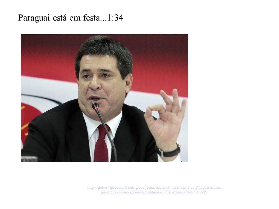 Paraguai está em festa...1:34 http://globotv.globo.com/rede-globo/jornal-nacional/v/presidente-do-paraguai-afirma- que-conta-com-o-apoio-do-brasil-para-voltar-ao-mercosul/2531935/