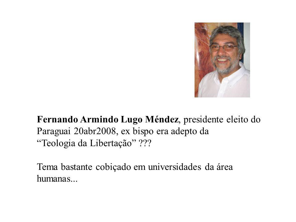 Fernando Armindo Lugo Méndez, presidente eleito do Paraguai 20abr2008, ex bispo era adepto da Teologia da Libertação ??.