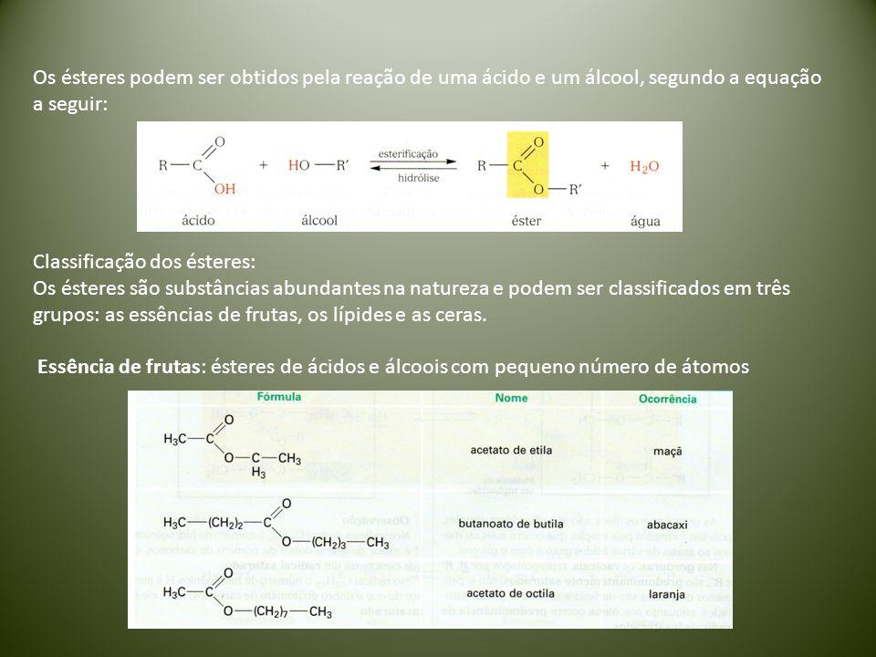 Os ésteres podem ser obtidos pela reação de uma ácido e um álcool, segundo a equação a seguir: Classificação dos ésteres: Os ésteres são substâncias a