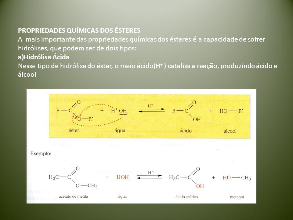 PROPRIEDADES QUÍMICAS DOS ÉSTERES A mais importante das propriedades químicas dos ésteres é a capacidade de sofrer hidrólises, que podem ser de dois t
