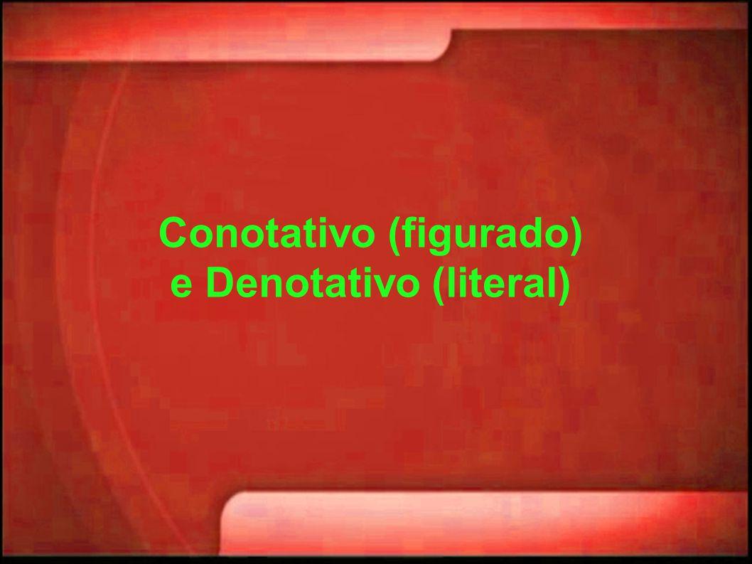 Conotativo (figurado) e Denotativo (literal)