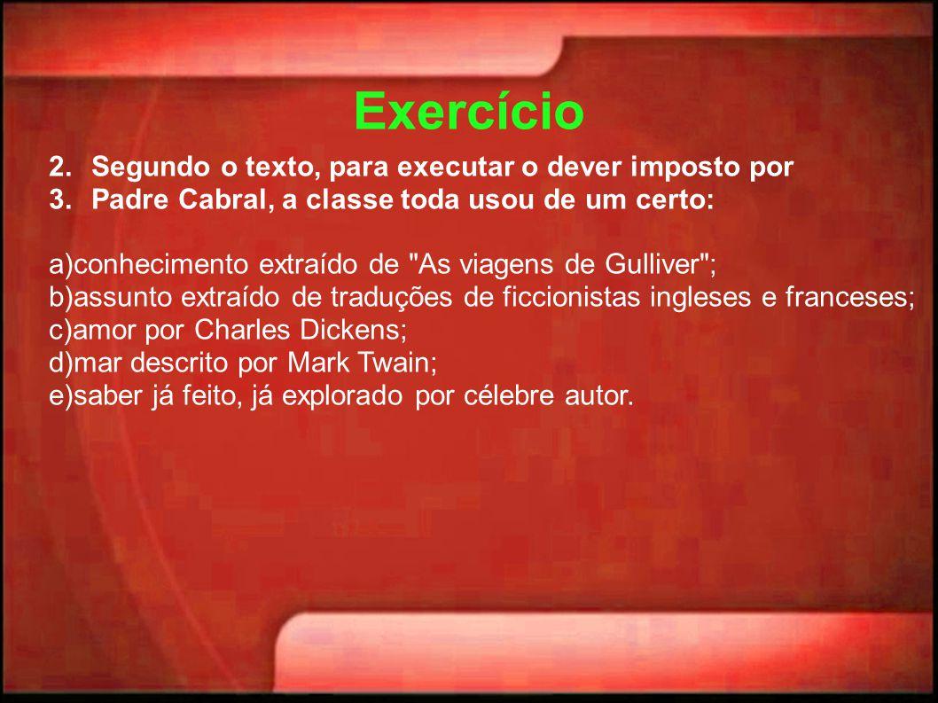 Exercício 2.Segundo o texto, para executar o dever imposto por 3.Padre Cabral, a classe toda usou de um certo: a)conhecimento extraído de