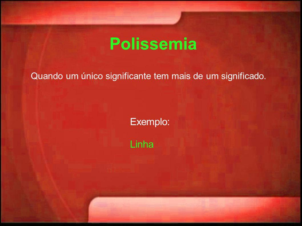 Polissemia Quando um único significante tem mais de um significado. Exemplo: Linha