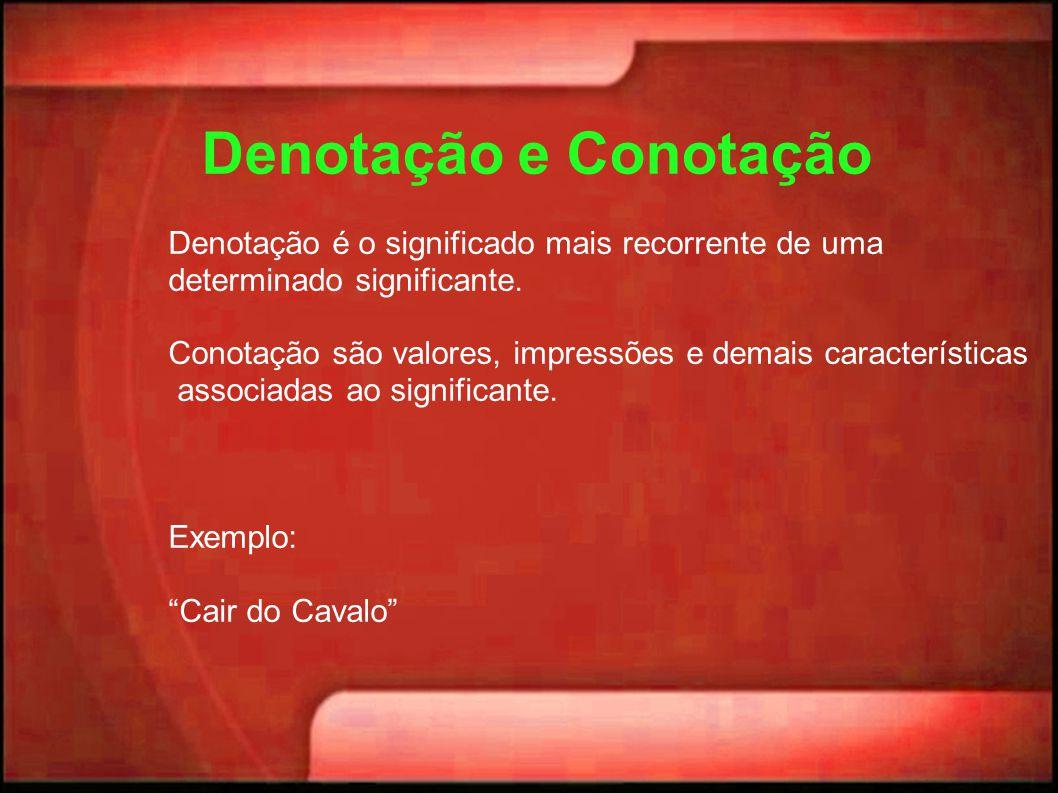 Denotação e Conotação Denotação é o significado mais recorrente de uma determinado significante. Conotação são valores, impressões e demais caracterís