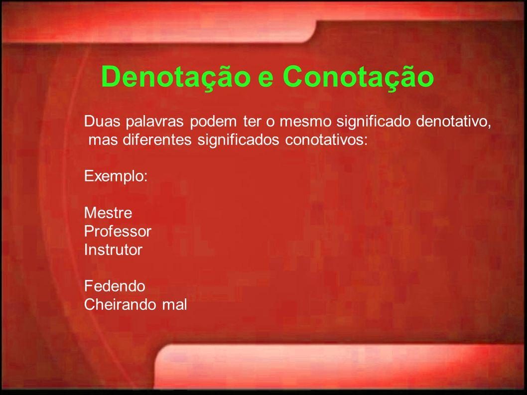 Denotação e Conotação Duas palavras podem ter o mesmo significado denotativo, mas diferentes significados conotativos: Exemplo: Mestre Professor Instr