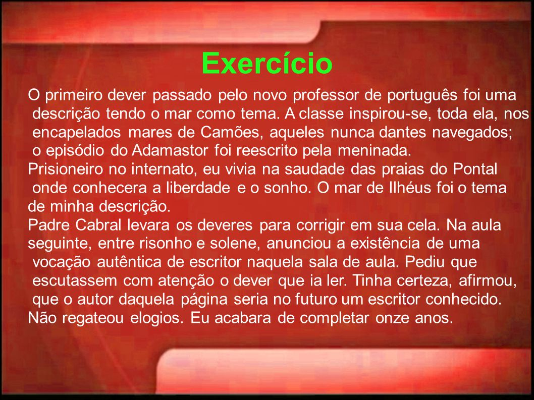 Exercício O primeiro dever passado pelo novo professor de português foi uma descrição tendo o mar como tema. A classe inspirou-se, toda ela, nos encap