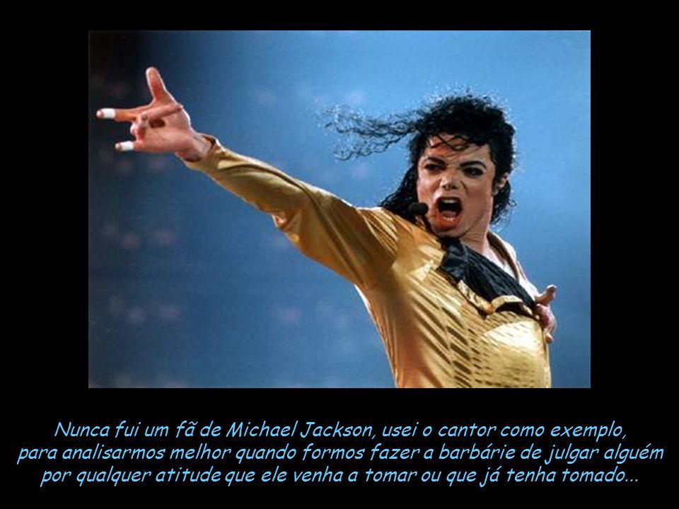 Claro que o passado do Michael não lhe dá o passaporte gratuito para os desequilíbrios que o levou as loucuras que ele fez, e as demasias nos gastos e