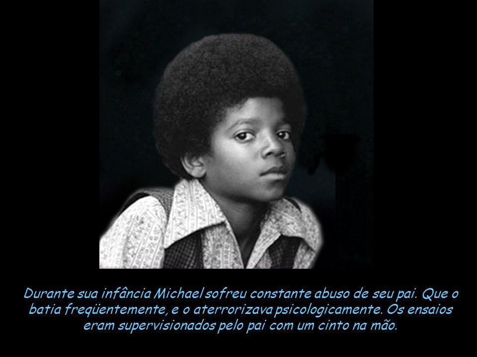 Durante sua infância Michael sofreu constante abuso de seu pai.