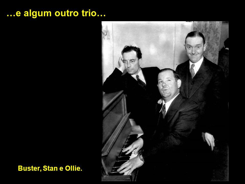 …e algum outro trio…