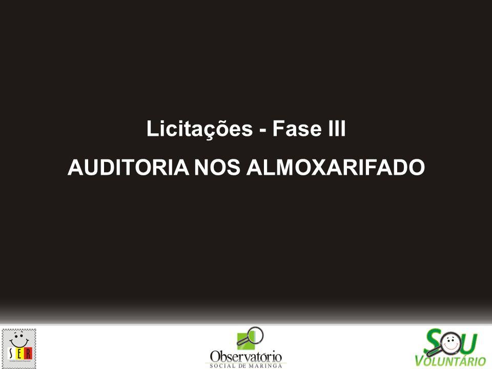 Licitações - Fase III AUDITORIA NOS ALMOXARIFADO