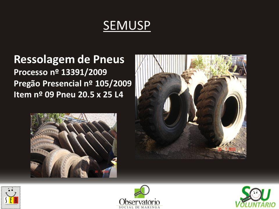 SEMUSP Ressolagem de Pneus Processo nº 13391/2009 Pregão Presencial nº 105/2009 Item nº 09 Pneu 20.5 x 25 L4