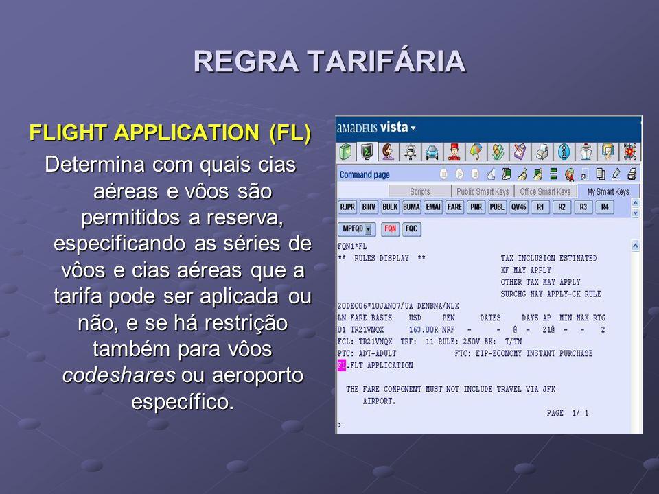 REGRA TARIFÁRIA FLIGHT APPLICATION (FL) Determina com quais cias aéreas e vôos são permitidos a reserva, especificando as séries de vôos e cias aéreas