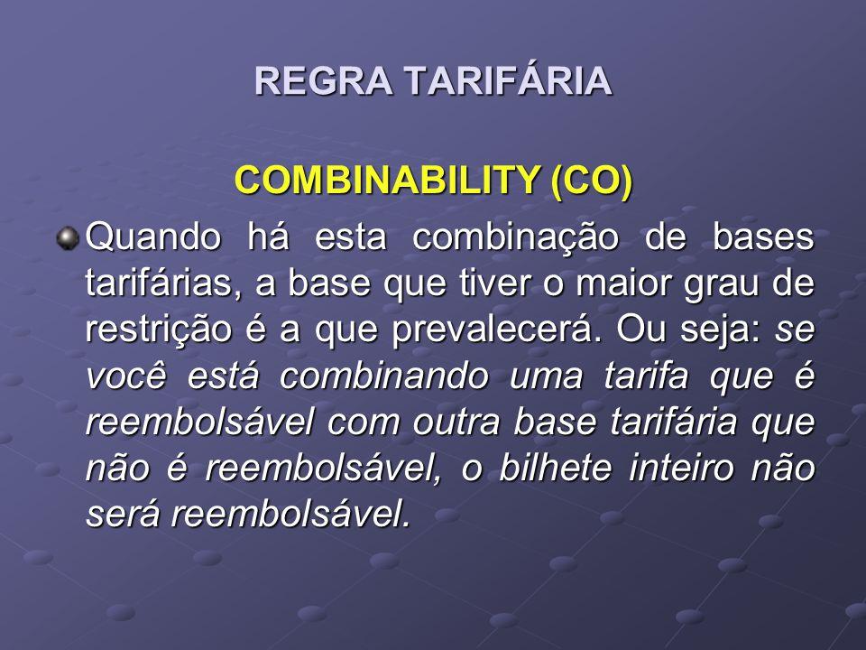 REGRA TARIFÁRIA COMBINABILITY (CO) Quando há esta combinação de bases tarifárias, a base que tiver o maior grau de restrição é a que prevalecerá. Ou s