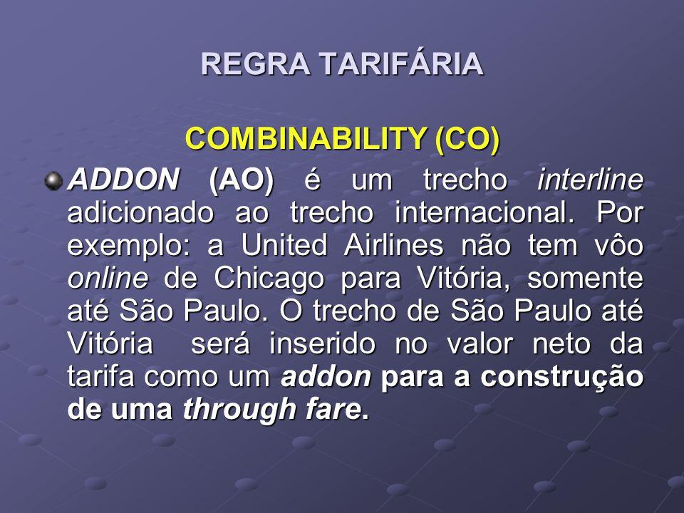 REGRA TARIFÁRIA COMBINABILITY (CO) ADDON (AO) é um trecho interline adicionado ao trecho internacional. Por exemplo: a United Airlines não tem vôo onl
