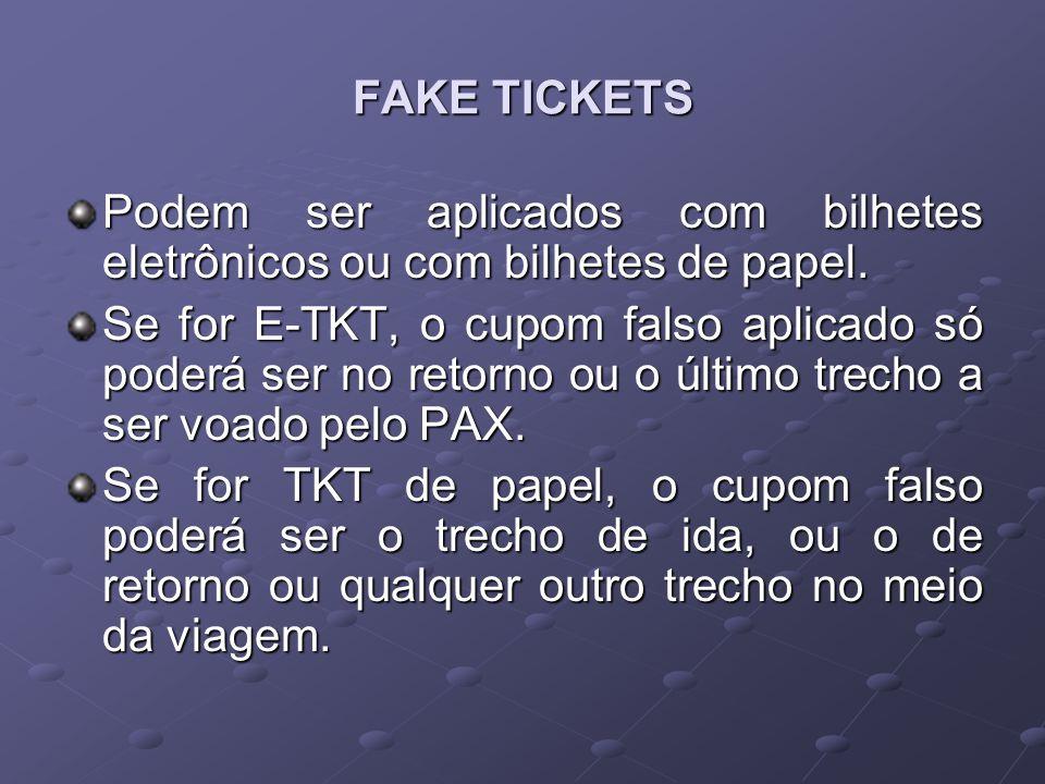 FAKE TICKETS Podem ser aplicados com bilhetes eletrônicos ou com bilhetes de papel. Se for E-TKT, o cupom falso aplicado só poderá ser no retorno ou o