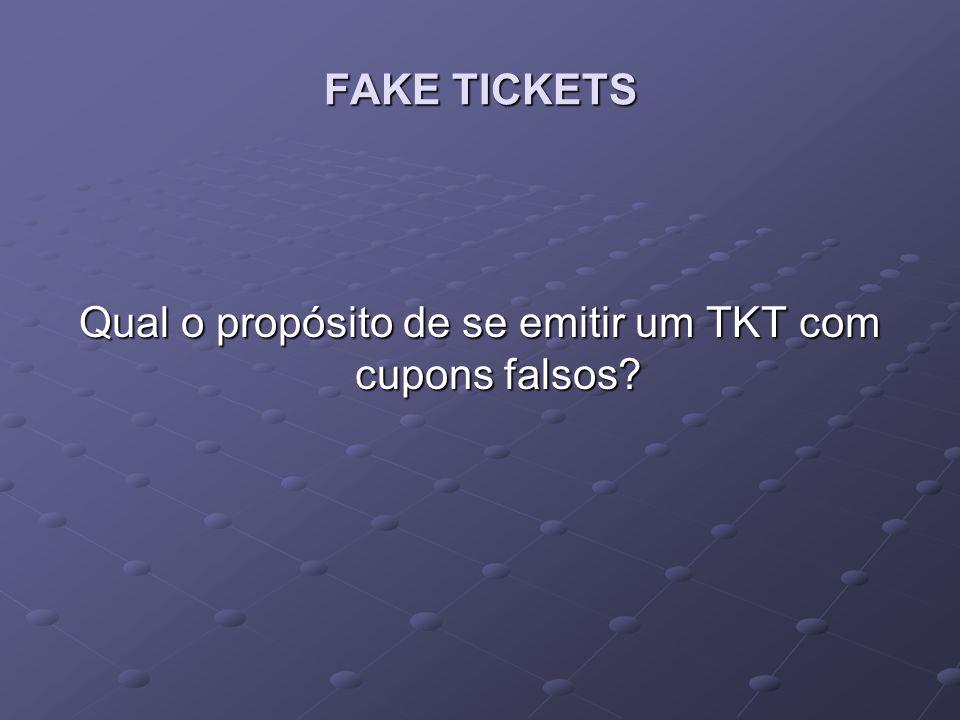 FAKE TICKETS Qual o propósito de se emitir um TKT com cupons falsos?
