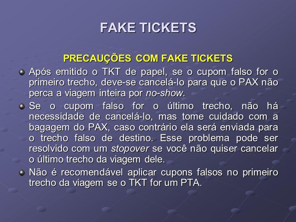 FAKE TICKETS PRECAUÇÕES COM FAKE TICKETS Após emitido o TKT de papel, se o cupom falso for o primeiro trecho, deve-se cancelá-lo para que o PAX não pe