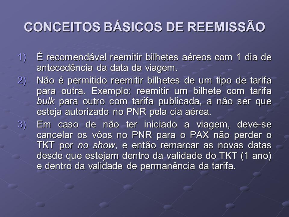 CONCEITOS BÁSICOS DE REEMISSÃO 1)É recomendável reemitir bilhetes aéreos com 1 dia de antecedência da data da viagem. 2)N ão é permitido reemitir bilh