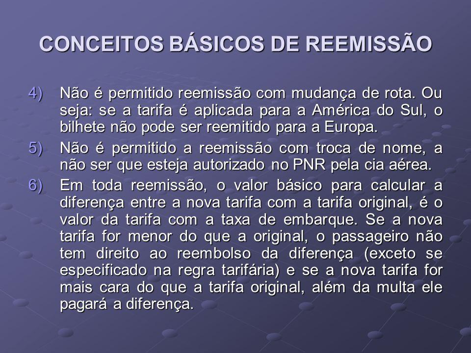 CONCEITOS BÁSICOS DE REEMISSÃO 4)N ão é permitido reemissão com mudança de rota. Ou seja: se a tarifa é aplicada para a América do Sul, o bilhete não