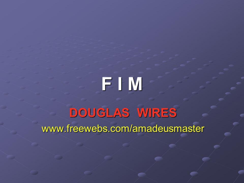 F I M DOUGLAS WIRES www.freewebs.com/amadeusmaster