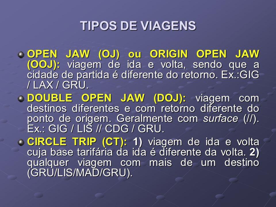 TIPOS DE VIAGENS OPEN JAW (OJ) ou ORIGIN OPEN JAW (OOJ): viagem de ida e volta, sendo que a cidade de partida é diferente do retorno. Ex.:GIG / LAX /
