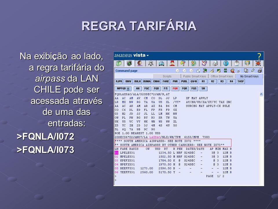 REGRA TARIFÁRIA Na exibiÇão ao lado, a regra tarifária do airpass da LAN CHILE pode ser acessada através de uma das entradas: >FQNLA/I072 >FQNLA/I073
