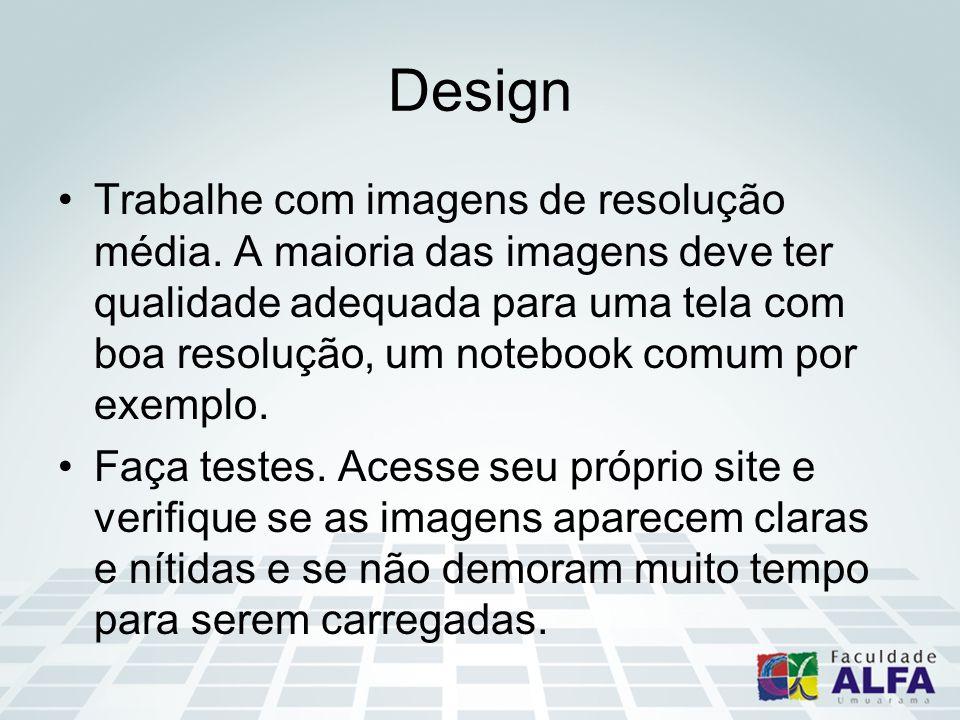 Design Trabalhe com imagens de resolução média. A maioria das imagens deve ter qualidade adequada para uma tela com boa resolução, um notebook comum p