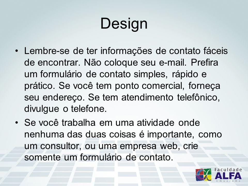 Design Lembre-se de ter informações de contato fáceis de encontrar. Não coloque seu e-mail. Prefira um formulário de contato simples, rápido e prático