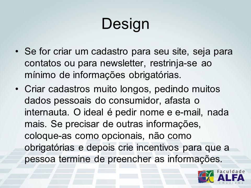 Design Se for criar um cadastro para seu site, seja para contatos ou para newsletter, restrinja-se ao mínimo de informações obrigatórias. Criar cadast