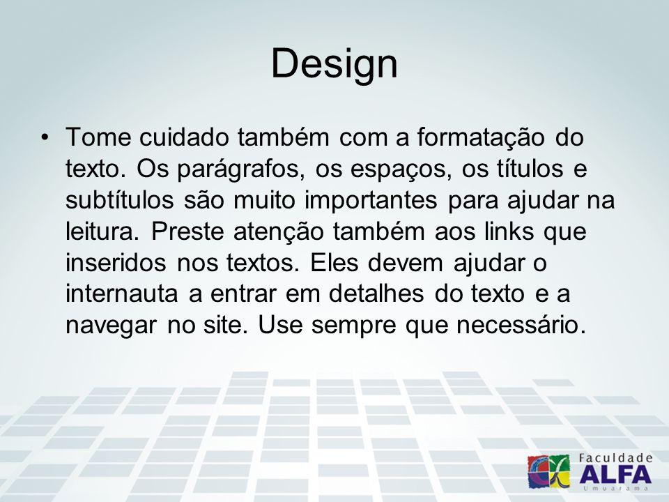 Design Tome cuidado também com a formatação do texto. Os parágrafos, os espaços, os títulos e subtítulos são muito importantes para ajudar na leitura.