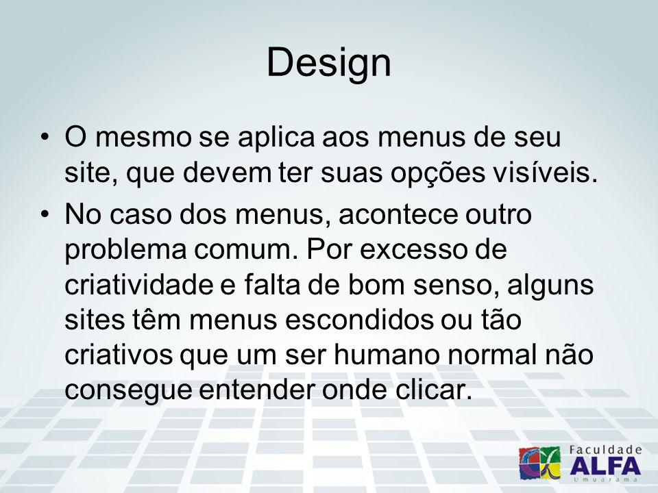 Design O mesmo se aplica aos menus de seu site, que devem ter suas opções visíveis. No caso dos menus, acontece outro problema comum. Por excesso de c
