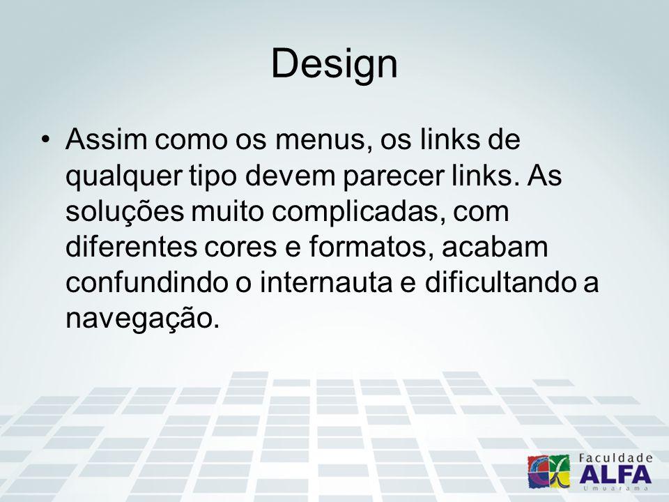 Design Assim como os menus, os links de qualquer tipo devem parecer links. As soluções muito complicadas, com diferentes cores e formatos, acabam conf