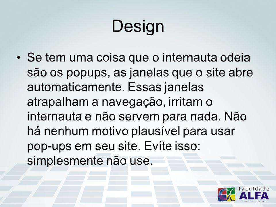 Design Se tem uma coisa que o internauta odeia são os popups, as janelas que o site abre automaticamente. Essas janelas atrapalham a navegação, irrita