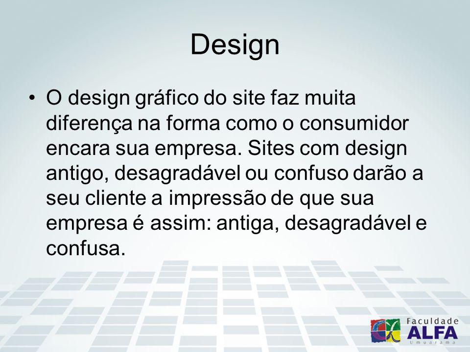 Design O design gráfico do site faz muita diferença na forma como o consumidor encara sua empresa. Sites com design antigo, desagradável ou confuso da