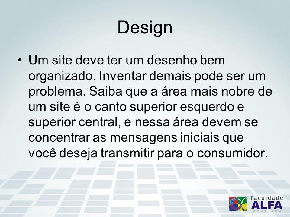 Design Um site deve ter um desenho bem organizado. Inventar demais pode ser um problema. Saiba que a área mais nobre de um site é o canto superior esq