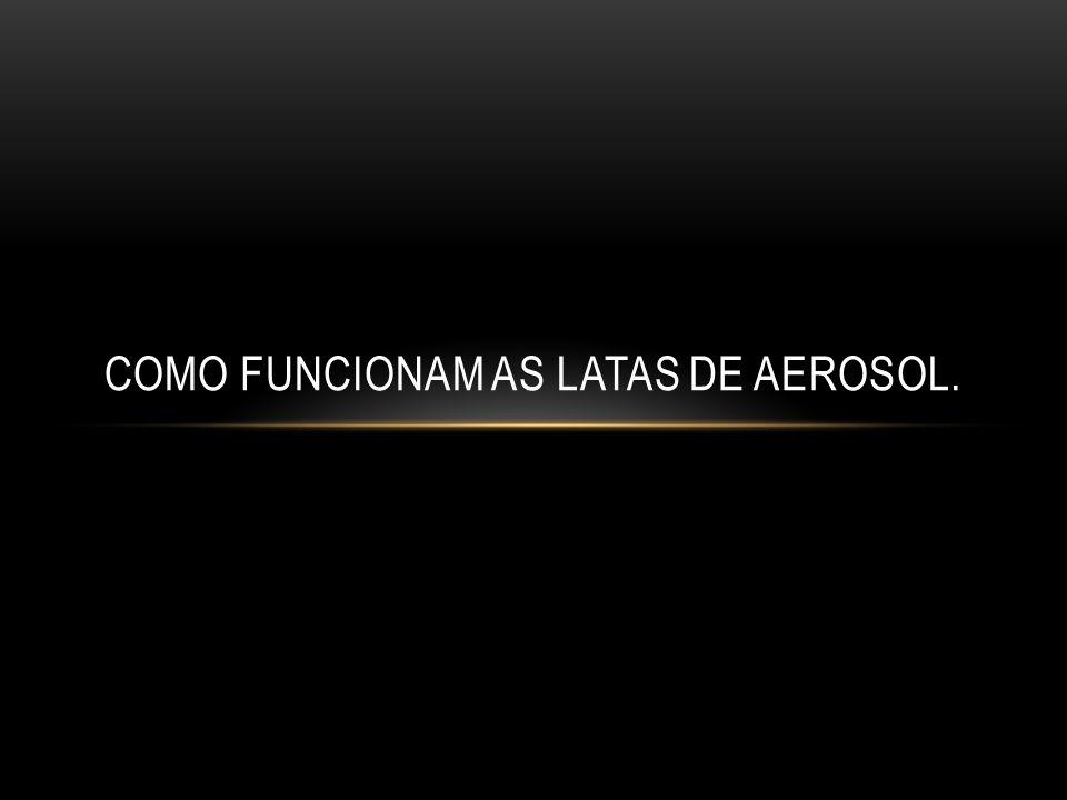 COMO FUNCIONAM AS LATAS DE AEROSOL.