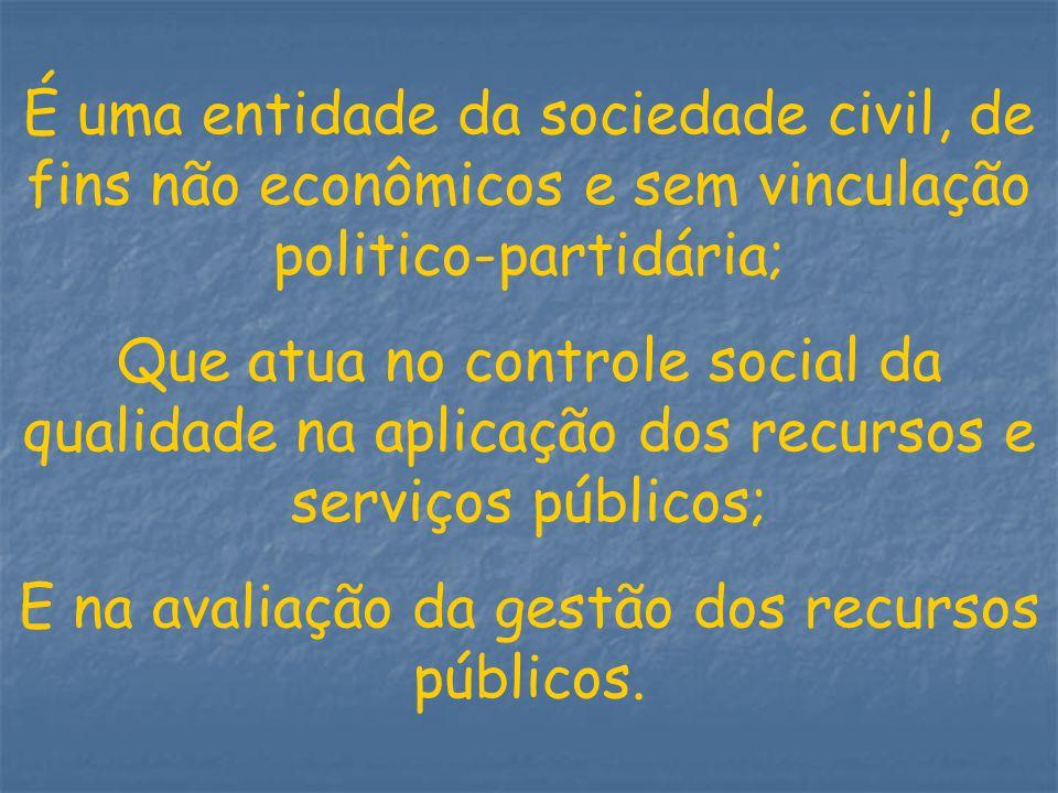 É uma entidade da sociedade civil, de fins não econômicos e sem vinculação politico-partidária; Que atua no controle social da qualidade na aplicação