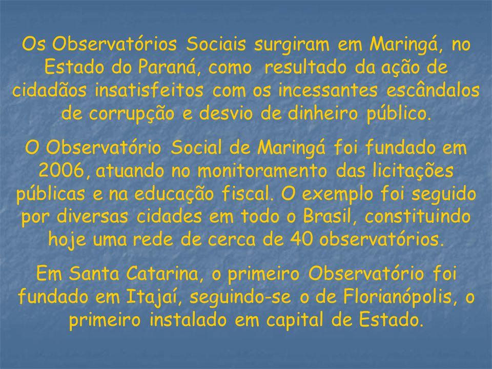 Os Observatórios Sociais surgiram em Maringá, no Estado do Paraná, como resultado da ação de cidadãos insatisfeitos com os incessantes escândalos de c