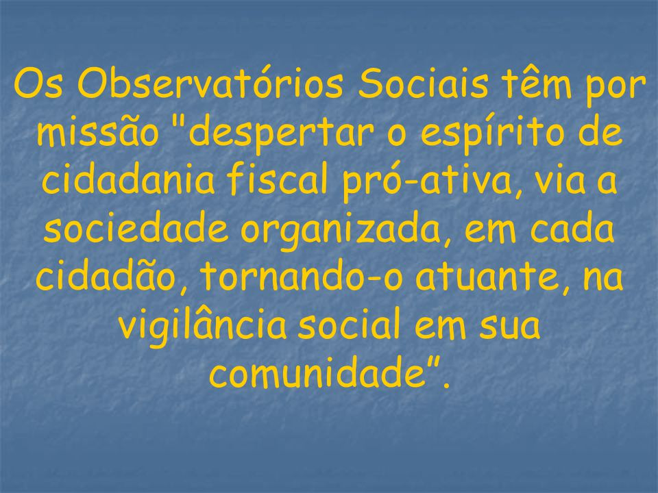 Os Observatórios Sociais têm por missão