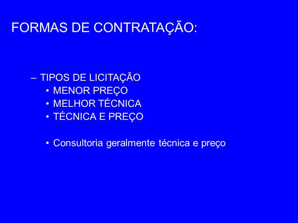 FORMAS DE CONTRATAÇÃO: –TIPOS DE LICITAÇÃO MENOR PREÇO MELHOR TÉCNICA TÉCNICA E PREÇO Consultoria geralmente técnica e preço