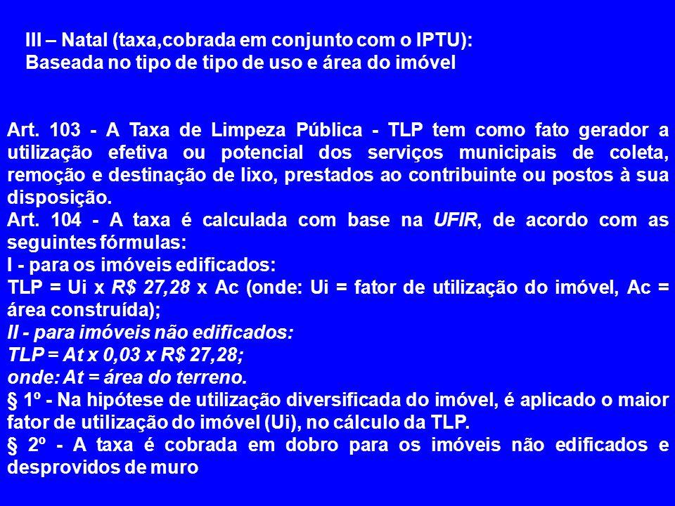 Art. 103 - A Taxa de Limpeza Pública - TLP tem como fato gerador a utilização efetiva ou potencial dos serviços municipais de coleta, remoção e destin
