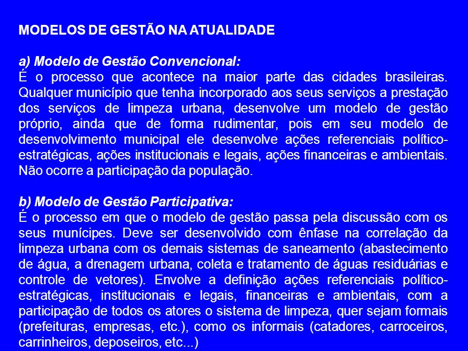MODELOS DE GESTÃO NA ATUALIDADE a) Modelo de Gestão Convencional: É o processo que acontece na maior parte das cidades brasileiras. Qualquer município