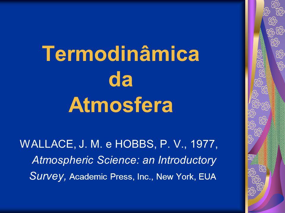 Termodinâmica da Atmosfera WALLACE, J.M. e HOBBS, P.
