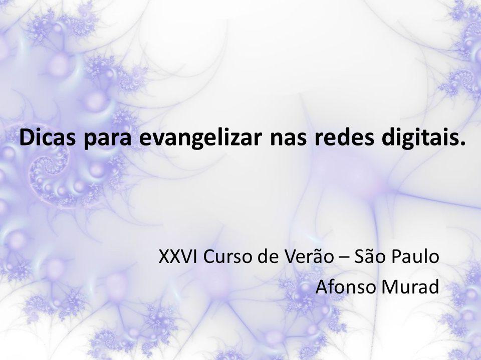 Dicas para evangelizar nas redes digitais. XXVI Curso de Verão – São Paulo Afonso Murad
