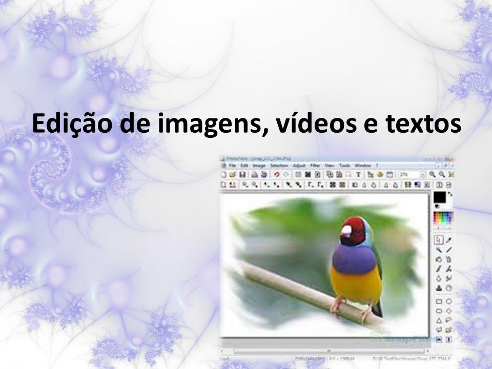 Edição de imagens, vídeos e textos